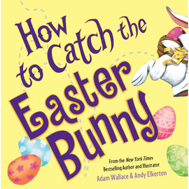 How to Catch an Easter Bunny by Wallace & Elerton