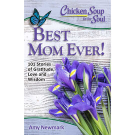Chicken Soup For The Soul: Best Mom Ever by Amy Newmark